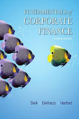 Fundamentals of Corporate Finance - Berk, Jonathan, and DeMarzo, Peter, and Harford, Jarrad