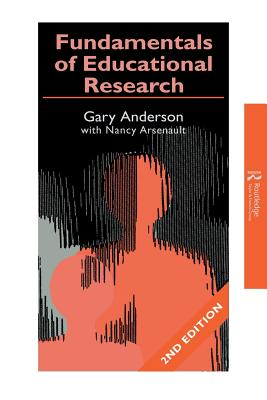Fundamentals of Educational Research - Anderson, Gary, and Anderson, Garry, and Arsenault, Nancy