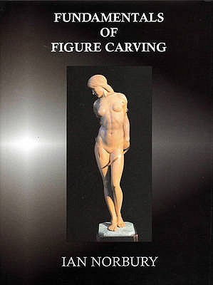 Fundamentals of Figure Carving - Norbury, Ian