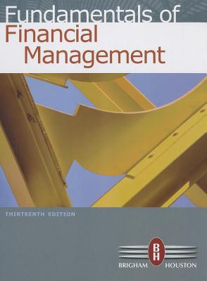 Fundamentals of Financial Management - Brigham, Eugene F, and Houston, Joel F