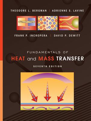 Fundamentals of Heat and Mass Transfer - Bergman, Theodore L, and Lavine, Adrienne S, and Incropera, Frank P