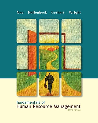 Fundamentals of Human Resource Management - Noe, Raymond Andrew, and Hollenbeck, John R, and Gerhart, Barry, Dr.