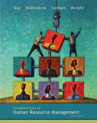 Fundamentals of Human Resource Management - Noe, Raymond A, and Hollenbeck, John R, and Gerhart, Barry, Dr.