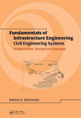 Fundamentals of Infrastructure Engineering: Civil Engineering Systems, Second Edition, - McDonald, Patrick H