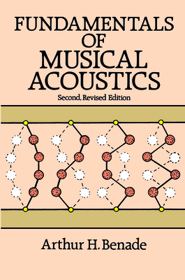 Fundamentals of Musical Acoustics: Second, Revised Edition - Benade, Arthur H