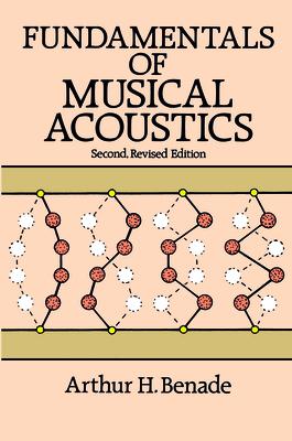 Fundamentals of Musical Acoustics: Second, Revised Edition - Benade, Arthur H