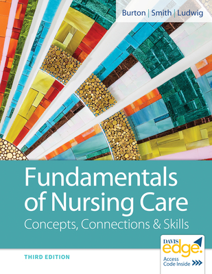Fundamentals of Nursing Care: Concepts, Connections & Skills - Burton, Marti, RN, Bs, and Smith, David, Msn, RN, and Ludwig, Linda J May, RN, Bs, Med