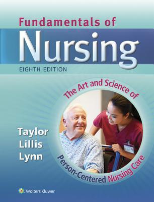 Fundamentals of Nursing - Taylor, Carol, PhD, Msn, RN, and Lillis, Carol, Msn, RN, and Lynn, Pamela, Msn, RN