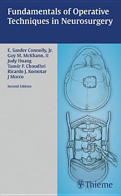 Fundamentals of Operative Techniques in Neurosurgery - Connolly, E Sander, and McKhann II, Guy M, and Komotar, Ricardo J