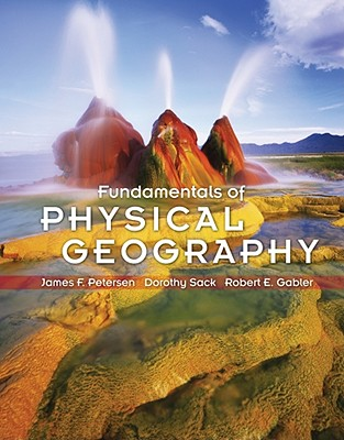 Fundamentals of Physical Geography - Petersen, James, and Sack, Dorothy, and Gabler, Robert E