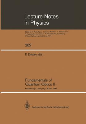 Fundamentals of Quantum Optics II: Proceedings of the Third Meeting on Laser Phenomena Held at the Bundessportheim in Obergurgl, Austria, February 22-28, 1987 - Ehlotzky, Fritz (Editor)