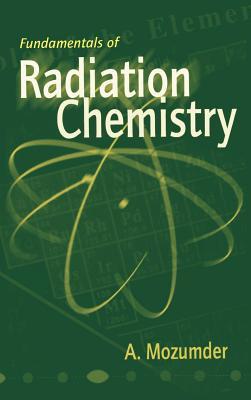 Fundamentals of Radiation Chemistry - Mozumder, A