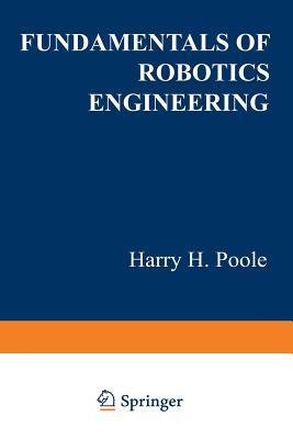 Fundamentals of Robotics Engineering - Poole, Harry H