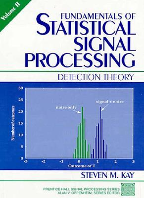 Fundamentals of Statistical Signal Processing, Volume 2: Detection Theory - Kay, Steven M
