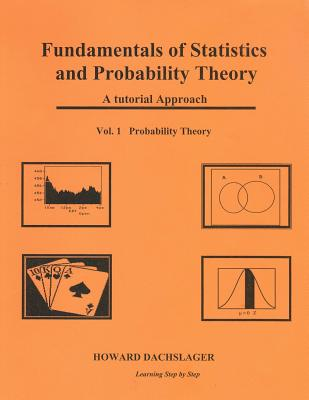 Fundamentals of Statistics and Probability Theory: A Tutorial Approach Vol. 1 Porbability Theory - Dachslager Ph D, Howard