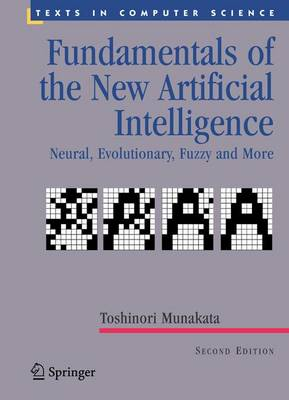 Fundamentals of the New Artificial Intelligence: Neural, Evolutionary, Fuzzy and More - Munakata, Toshinori