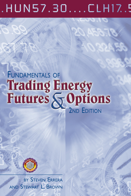 Fundamentals of Trading Energy Futures & Options - Errera, Steven, and Brown, Stewart L