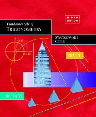 Fundamentals of Trigonometry - Swokowski, Earl William, and Cole, Jeffery A, and Swokowski, Earl