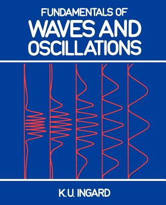 Fundamentals of Waves and Oscillations - Ingard, K U