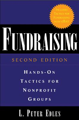 Fundraising: Hands-On Tactics for Nonprofit Groups: Hands-On Tactics for Nonprofit Groups - Edles, L Peter