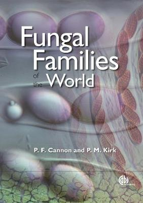 Fungal Families of the World - Cannon, Paul F, and Kirk, Paul M