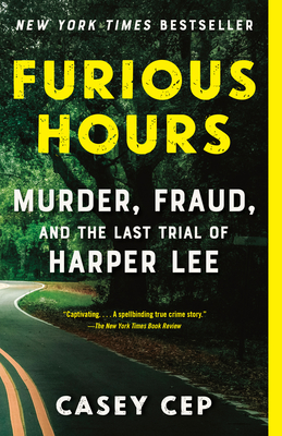 Furious Hours: Murder, Fraud, and the Last Trial of Harper Lee - Cep, Casey