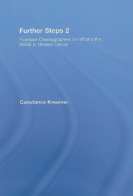 Further Steps 2: Fourteen Choreographers on What's the RAGE in Dance? - Kreemer, Constance