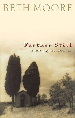 Further Still: A Collection of Poetry and Vignettes - Moore, Beth