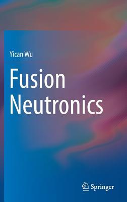 Fusion Neutronics - Wu, Yican
