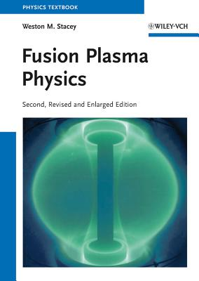 Fusion Plasma Physics - Stacey, Weston M.