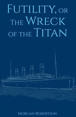Futility, or the Wreck of the Titan - Robertson, Morgan