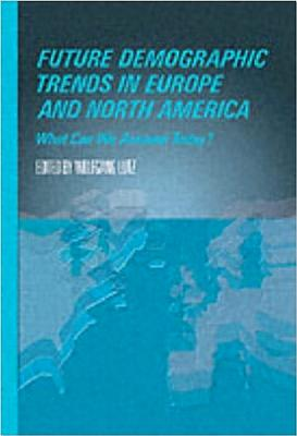 Future Demographic Trends in Europe and North America: What Can We Assume Today? - Lutz, Wolfgang (Editor)