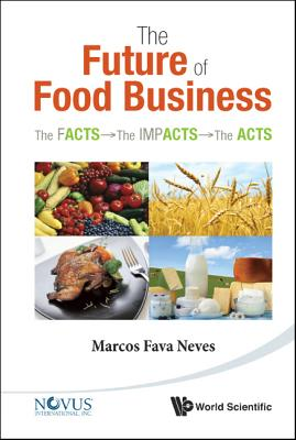 Future Of Food Business, The: The Facts, The Impacts And The Acts - Neves, Marcos Fava
