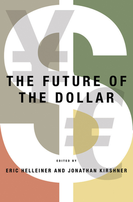 Future of the Dollar - Helleiner, Eric (Editor), and Kirshner, Jonathan (Editor)