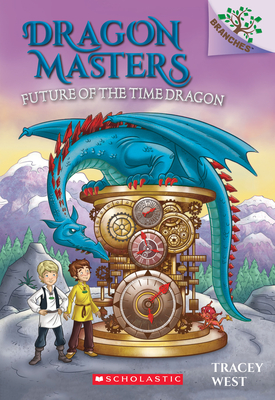 Future of the Time Dragon: A Branches Book (Dragon Masters #15), 15 - West, Tracey