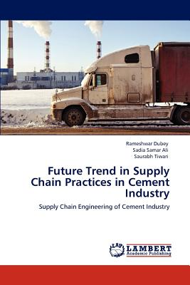 Future Trend in Supply Chain Practices in Cement Industry - Dubey, Rameshwar, and Ali, Sadia Samar, and Tiwari, Saurabh