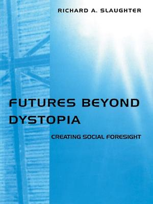 Futures Beyond Dystopia - Slaughter, Richard A