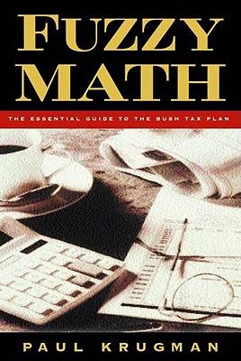 Fuzzy Math: The Essential Guide to the Bush Tax Plan - Krugman, Paul