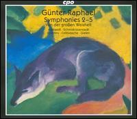 Günter Raphael: Symphonies 2-5; Von der großen Weisheit - Cvetka Ahlin (alto); Raimund Grumbach (baritone); Bavarian Radio Chorus (choir, chorus)
