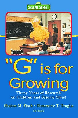 G Is for Growing: Thirty Years of Research on Children and Sesame Street - Fisch, Shalom M (Editor)