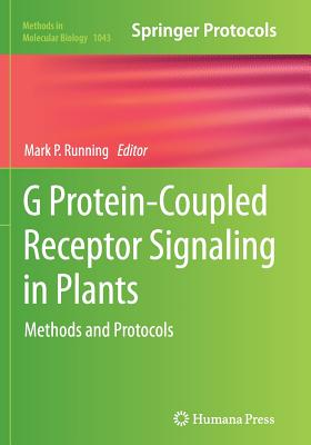 G Protein-Coupled Receptor Signaling in Plants: Methods and Protocols - Running, Mark P (Editor)