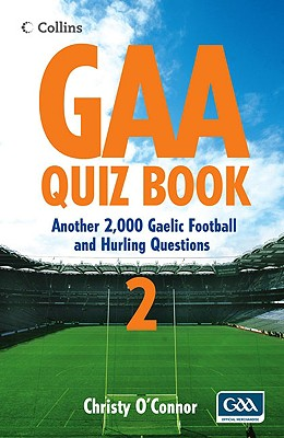 Gaa Quiz Book 2: Another 2,000 Gaelic Football and Hurling Questions - O'Connor, Christy