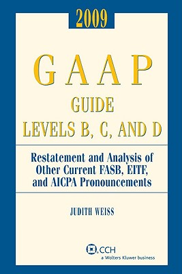 GAAP Guide Levels B, C, and D: Restatement and Analysis of Other Current FASB, EITF, and AICPA Pronouncements - Weiss, Judith