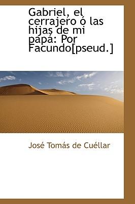 Gabriel, El Cerrajero Las Hijas de Mi Pap: Por Facundo[pseud.] - Toms De Cullar, Jos