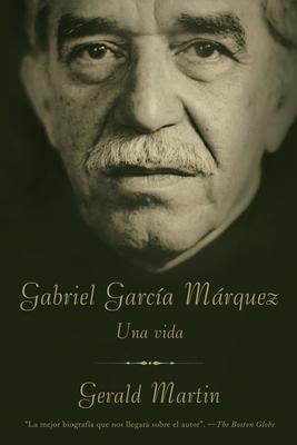 Gabriel Garcia Marquez: Una Vida - Martin, Gerald