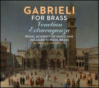 Gabrieli for Brass: Venetian Extravaganza - Juilliard School Brass (brass ensemble); Royal Academy of Music Brass; Reinhold Friedrich (conductor)