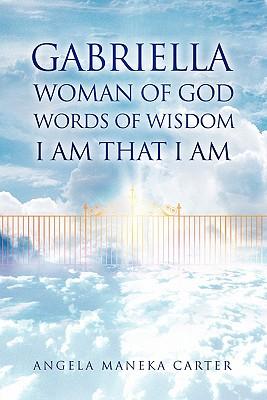 Gabriella Woman of God Words of Wisdom I Am That I Am - Carter, Angela Maneka