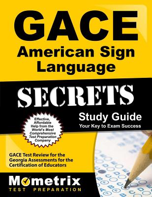 Gace American Sign Language Secrets Study Guide: Gace Test Review for the Georgia Assessments for the Certification of Educators - Gace Exam Secrets Test Prep (Editor)