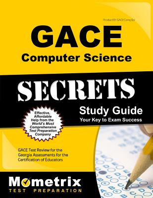 Gace Computer Science Secrets Study Guide: Gace Test Review for the Georgia Assessments for the Certification of Educators - Gace Exam Secrets Test Prep (Editor)