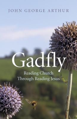 Gadfly: Reading Church Through Reading Jesus - Arthur, John George